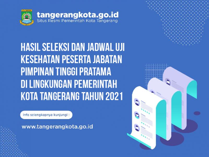 hasil-seleksi-dan-jadwal-uji-kesehatan-peserta-jabatan-pimpinan-tinggi-pratama-di-lingkungan-pemerintah-kota-tangerang-tahun-2021
